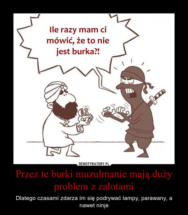 Przez te burki muzułmanie mają duży problem z zalotami – Dlatego czasami zdarza im się podrywać lampy, parawany, a nawet ninje