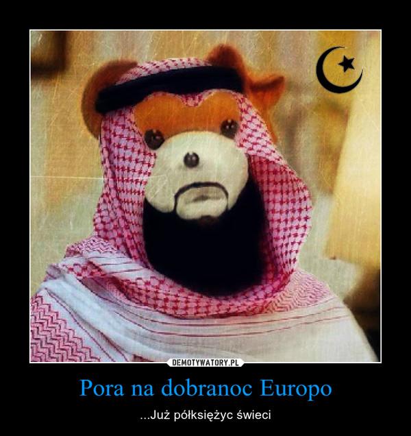 Pora na dobranoc Europo – ...Już półksiężyc świeci