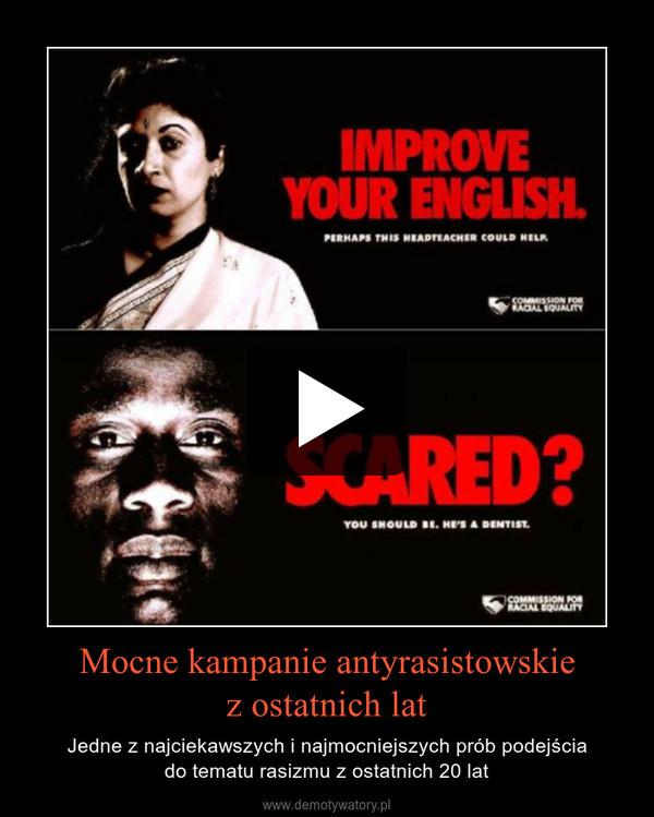 Mocne kampanie antyrasistowskiez ostatnich lat – Jedne z najciekawszych i najmocniejszych prób podejściado tematu rasizmu z ostatnich 20 lat