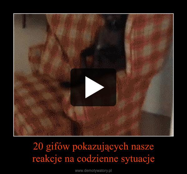 20 gifów pokazujących naszereakcje na codzienne sytuacje –