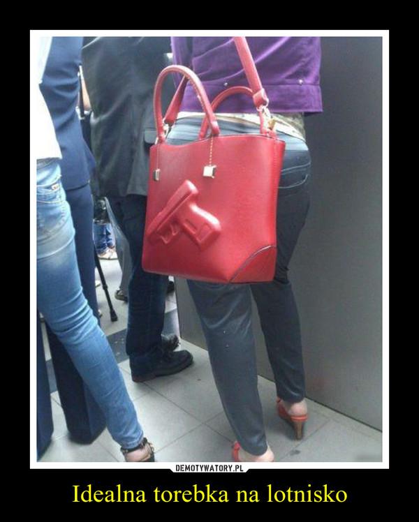 Idealna torebka na lotnisko –