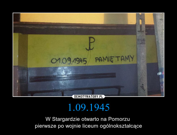 1.09.1945 – W Stargardzie otwarto na Pomorzu pierwsze po wojnie liceum ogólnokształcące