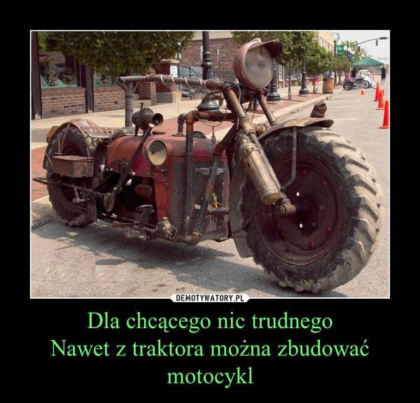 Dla chcącego nic trudnegoNawet z traktora można zbudować motocykl –