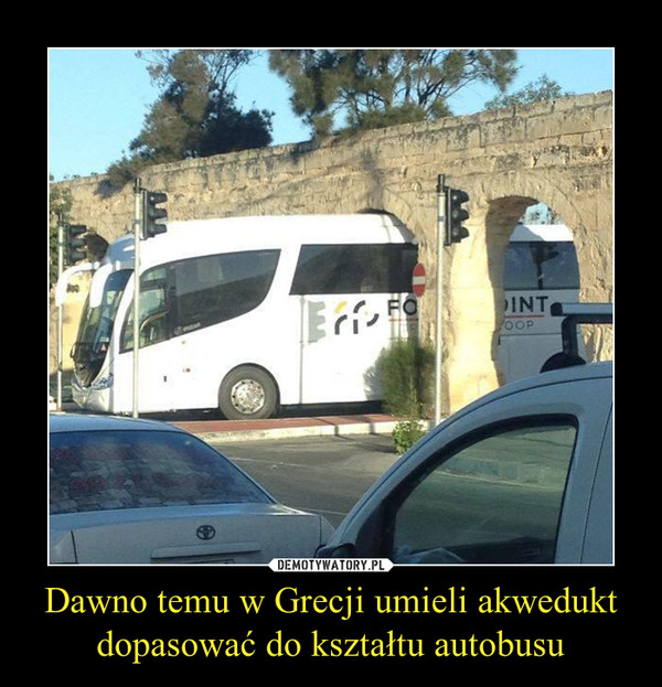Dawno temu w Grecji umieli akwedukt dopasować do kształtu autobusu –