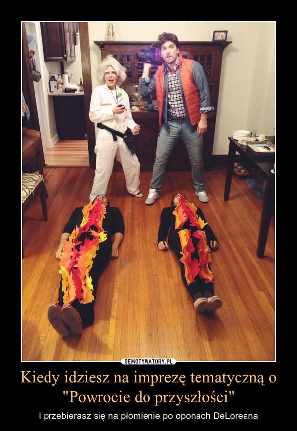 """Kiedy idziesz na imprezę tematyczną o """"Powrocie do przyszłości"""" – I przebierasz się na płomienie po oponach DeLoreana"""