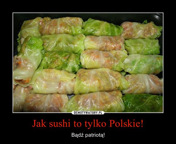 Jak sushi to tylko Polskie! – Bądź patriotą!