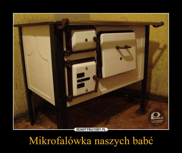 Mikrofalówka naszych babć –