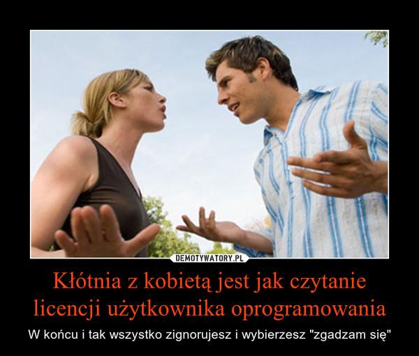 """Kłótnia z kobietą jest jak czytanie licencji użytkownika oprogramowania – W końcu i tak wszystko zignorujesz i wybierzesz """"zgadzam się"""""""
