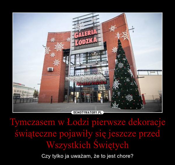 Tymczasem w Łodzi pierwsze dekoracje świąteczne pojawiły się jeszcze przed Wszystkich Świętych – Czy tylko ja uważam, że to jest chore?