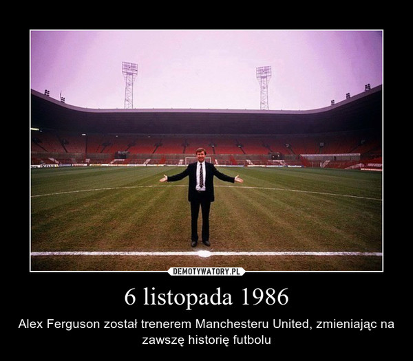 6 listopada 1986 – Alex Ferguson został trenerem Manchesteru United, zmieniając na zawszę historię futbolu