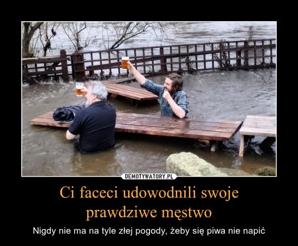 Ci faceci udowodnili swojeprawdziwe męstwo – Nigdy nie ma na tyle złej pogody, żeby się piwa nie napić