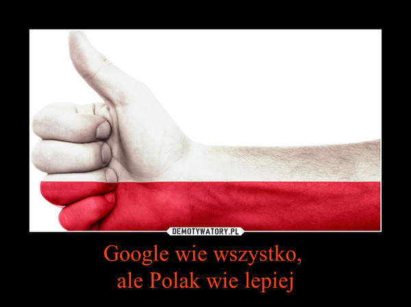 Google wie wszystko,  ale Polak wie lepiej