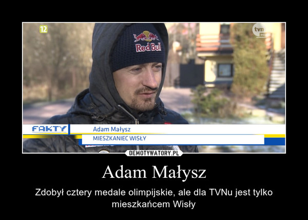 Adam Małysz – Zdobył cztery medale olimpijskie, ale dla TVNu jest tylko mieszkańcem Wisły
