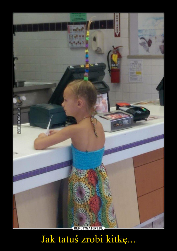 Jak tatuś zrobi kitkę... –