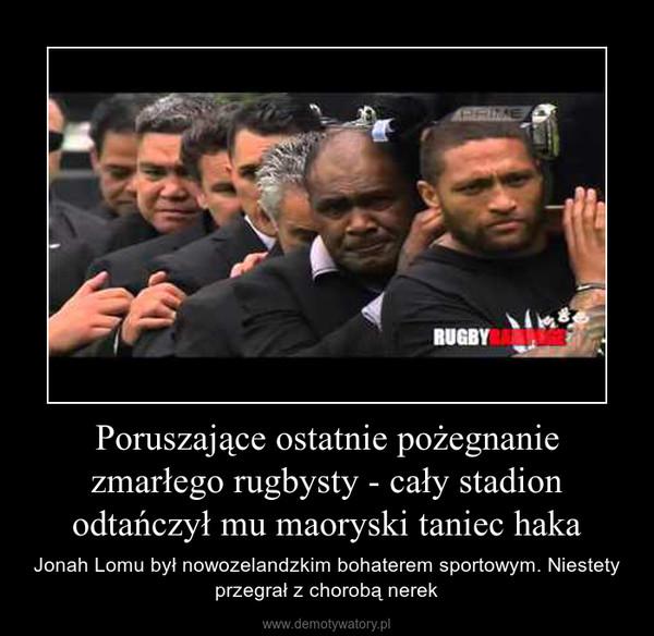 Poruszające ostatnie pożegnanie zmarłego rugbysty - cały stadion odtańczył mu maoryski taniec haka – Jonah Lomu był nowozelandzkim bohaterem sportowym. Niestety przegrał z chorobą nerek