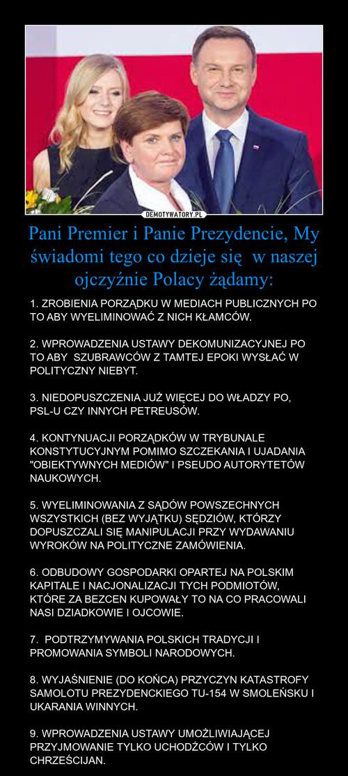 Pani Premier i Panie Prezydencie, My świadomi tego co dzieje się  w naszej ojczyźnie Polacy żądamy: