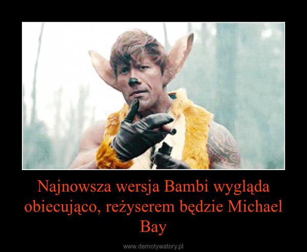 Najnowsza wersja Bambi wygląda obiecująco, reżyserem będzie Michael Bay –