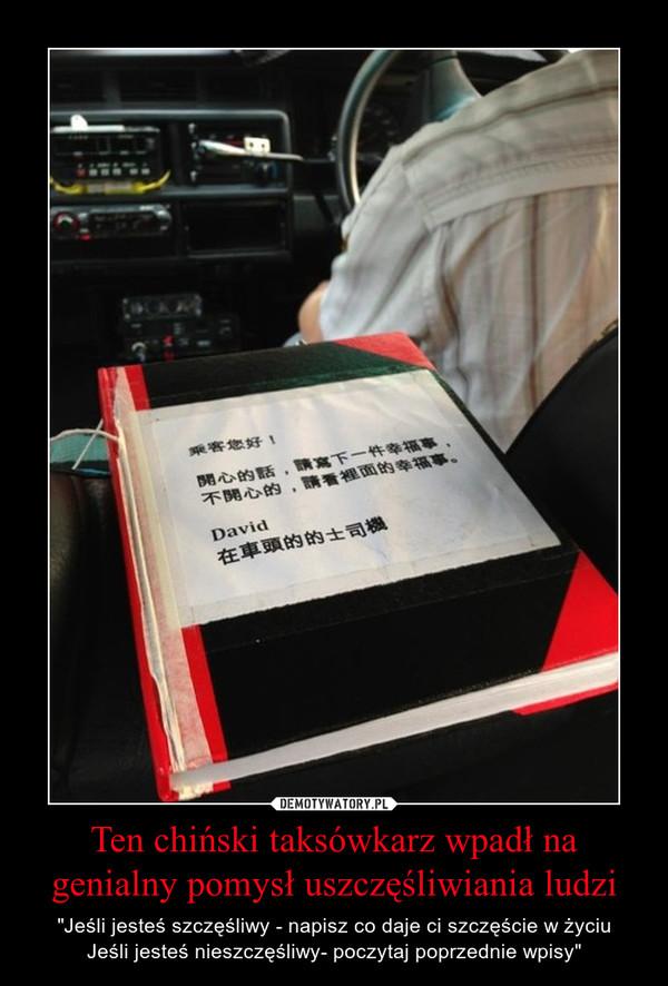 """Ten chiński taksówkarz wpadł na genialny pomysł uszczęśliwiania ludzi – """"Jeśli jesteś szczęśliwy - napisz co daje ci szczęście w życiuJeśli jesteś nieszczęśliwy- poczytaj poprzednie wpisy"""""""