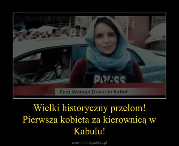 Wielki historyczny przełom!Pierwsza kobieta za kierownicą w Kabulu! –