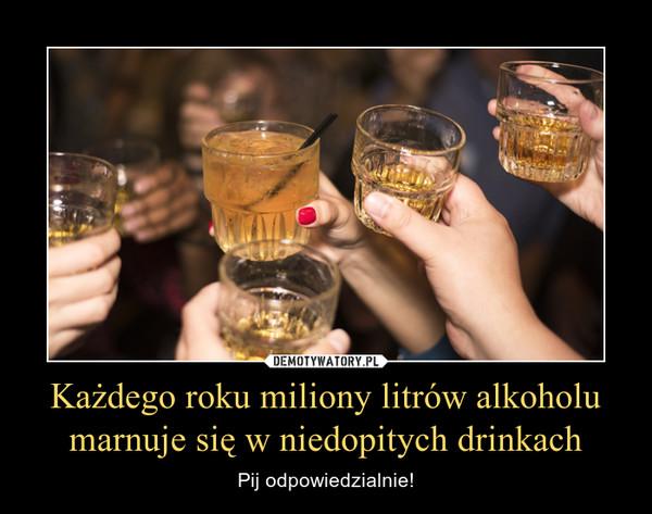 Każdego roku miliony litrów alkoholu marnuje się w niedopitych drinkach – Pij odpowiedzialnie!