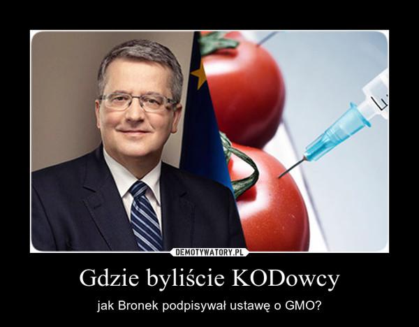 Gdzie byliście KODowcy – jak Bronek podpisywał ustawę o GMO?
