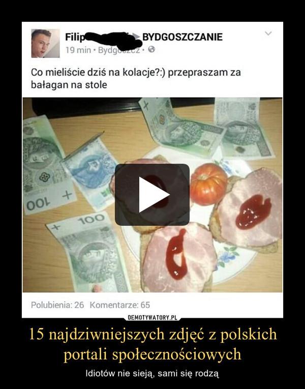 15 najdziwniejszych zdjęć z polskich portali społecznościowych – Idiotów nie sieją, sami się rodzą
