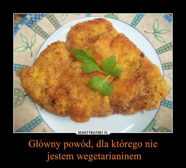 Główny powód, dla którego nie jestem wegetarianinem –