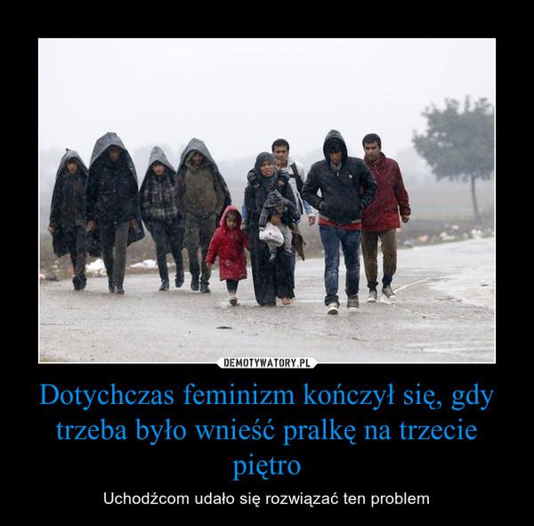Dotychczas feminizm kończył się, gdy trzeba było wnieść pralkę na trzecie piętro – Uchodźcom udało się rozwiązać ten problem