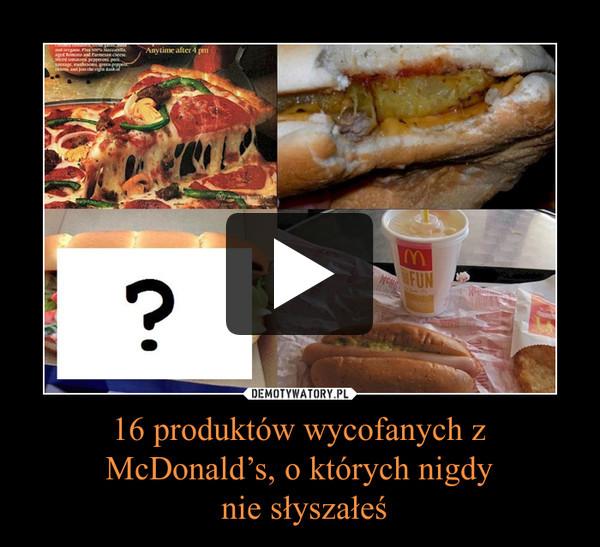 16 produktów wycofanych z McDonald's, o których nigdy nie słyszałeś –