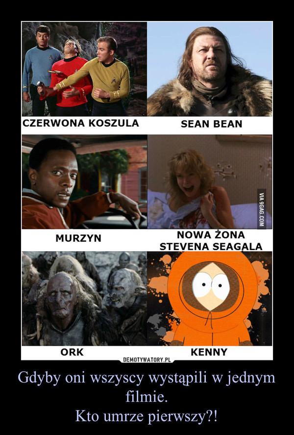 Gdyby oni wszyscy wystąpili w jednym filmie.Kto umrze pierwszy?! –