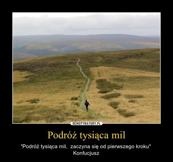 """Podróż tysiąca mil – """"Podróż tysiąca mil,  zaczyna się od pierwszego kroku""""  Konfucjusz"""
