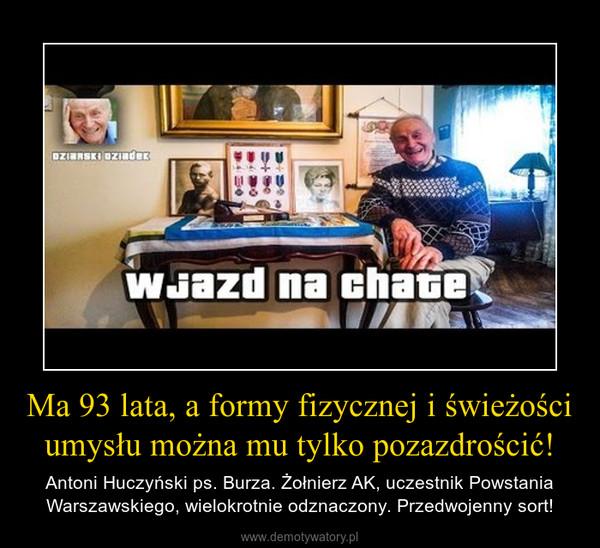 Ma 93 lata, a formy fizycznej i świeżości umysłu można mu tylko pozazdrościć! – Antoni Huczyński ps. Burza. Żołnierz AK, uczestnik Powstania Warszawskiego, wielokrotnie odznaczony. Przedwojenny sort!