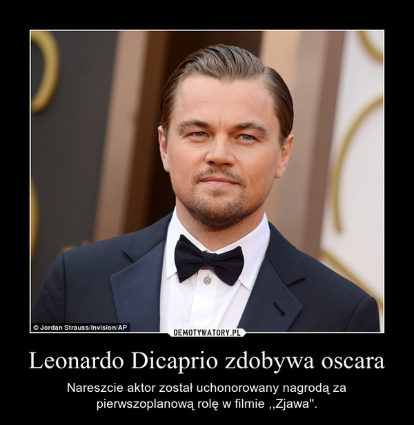 Leonardo Dicaprio zdobywa oscara – Nareszcie aktor został uchonorowany nagrodą za pierwszoplanową rolę w filmie ,,Zjawa''.