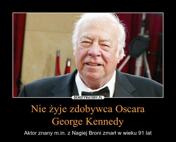 Nie żyje zdobywca OscaraGeorge Kennedy – Aktor znany m.in. z Nagiej Broni zmarł w wieku 91 lat