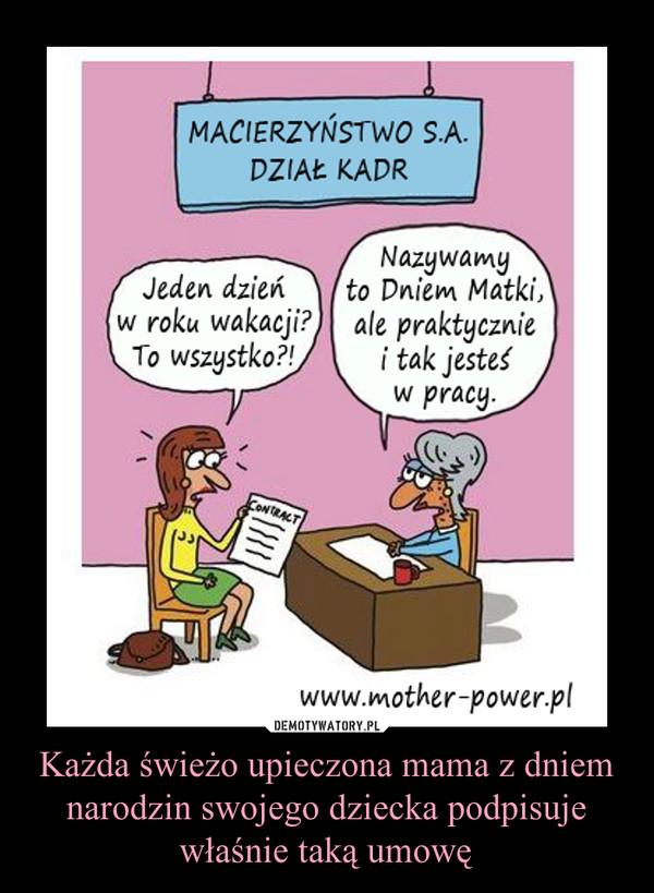 Każda świeżo upieczona mama z dniem narodzin swojego dziecka podpisuje właśnie taką umowę –