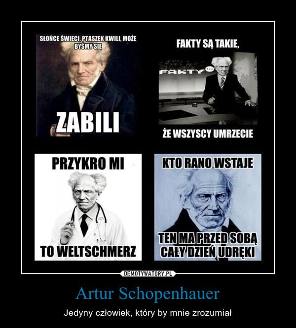 Artur Schopenhauer – Jedyny człowiek, który by mnie zrozumiał