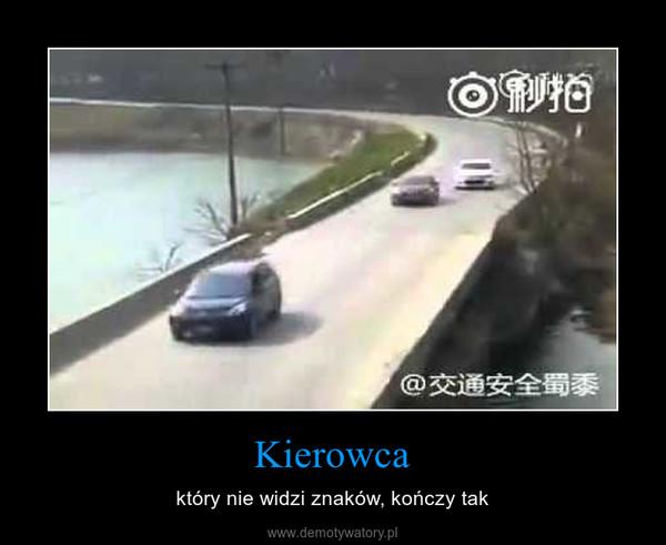 Kierowca – który nie widzi znaków, kończy tak