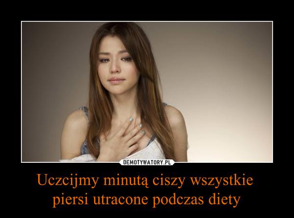 Uczcijmy minutą ciszy wszystkie piersi utracone podczas diety –