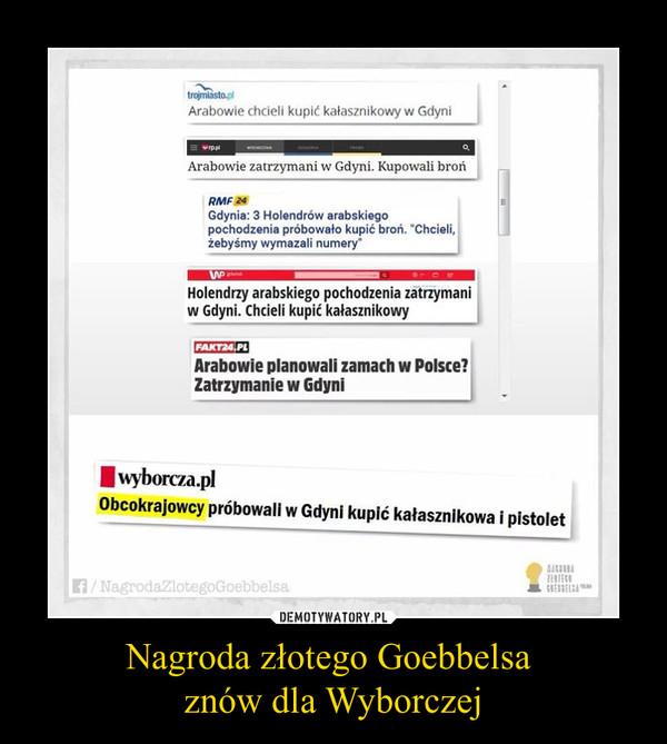 Nagroda złotego Goebbelsa znów dla Wyborczej –