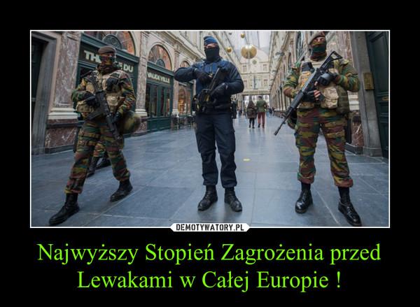 Najwyższy Stopień Zagrożenia przed Lewakami w Całej Europie ! –