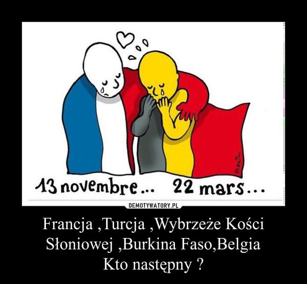 Francja ,Turcja ,Wybrzeże Kości Słoniowej ,Burkina Faso,BelgiaKto następny ? –