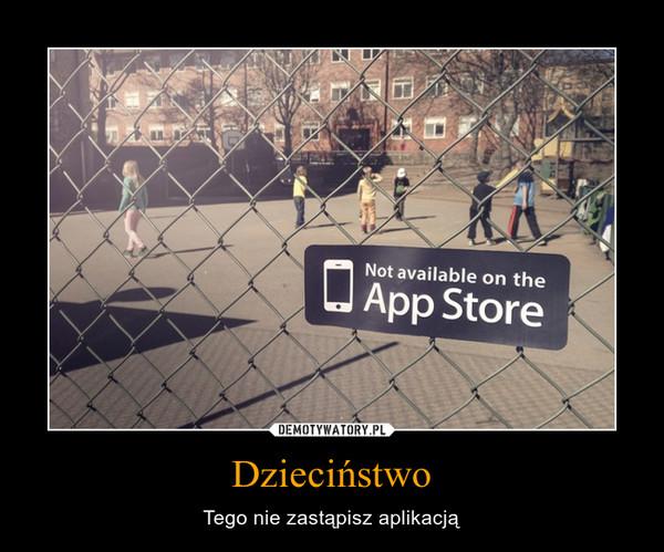 Dzieciństwo – Tego nie zastąpisz aplikacją