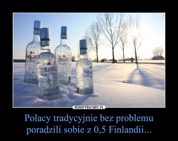 Polacy tradycyjnie bez problemu poradzili sobie z 0,5 Finlandii... –