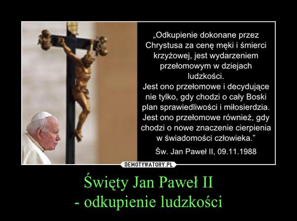 Święty Jan Paweł II- odkupienie ludzkości –