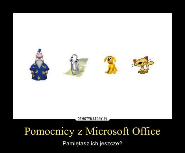 Pomocnicy z Microsoft Office – Pamiętasz ich jeszcze?