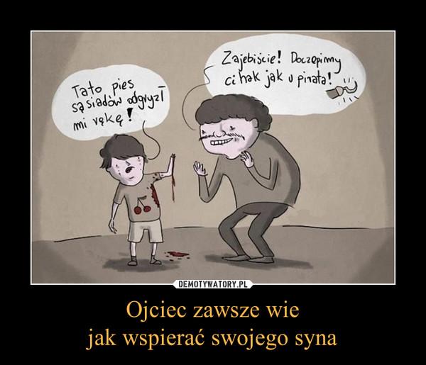 Ojciec zawsze wiejak wspierać swojego syna –