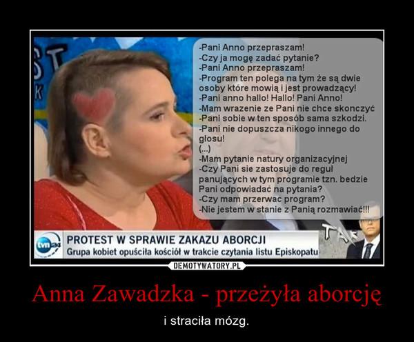 Anna Zawadzka - przeżyła aborcję – i straciła mózg.