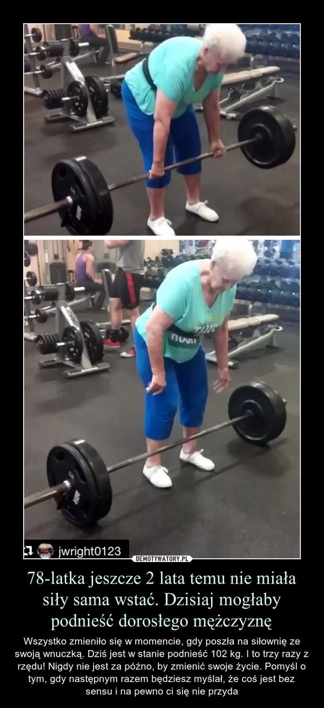 78-latka jeszcze 2 lata temu nie miała siły sama wstać. Dzisiaj mogłaby podnieść dorosłego mężczyznę – Wszystko zmieniło się w momencie, gdy poszła na siłownię ze swoją wnuczką. Dziś jest w stanie podnieść 102 kg. I to trzy razy z rzędu! Nigdy nie jest za późno, by zmienić swoje życie. Pomyśl o tym, gdy następnym razem będziesz myślał, że coś jest bez sensu i na pewno ci się nie przyda