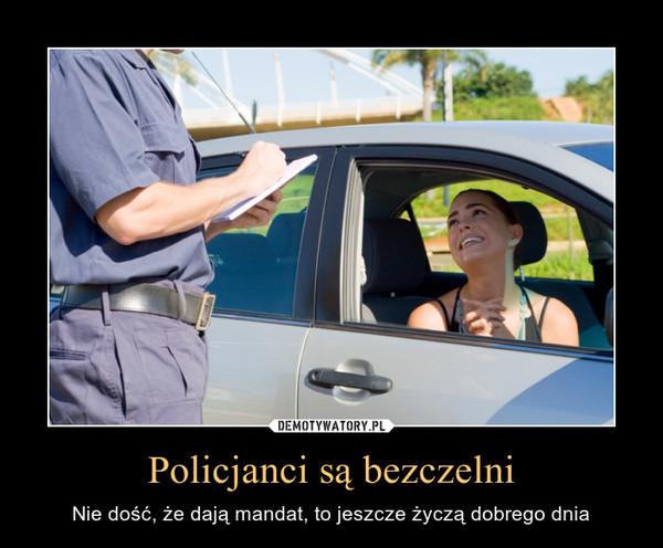Policjanci są bezczelni – Nie dość, że dają mandat, to jeszcze życzą dobrego dnia