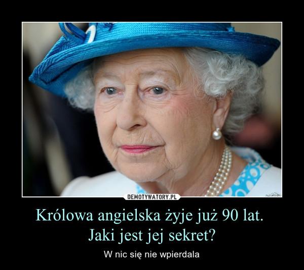 Królowa angielska żyje już 90 lat. Jaki jest jej sekret? – W nic się nie wpierdala